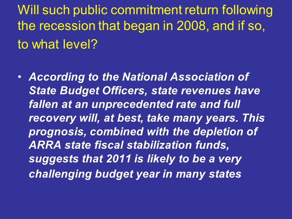 Will such public commitment return following the recession that began in 2008, and if so, to what level.
