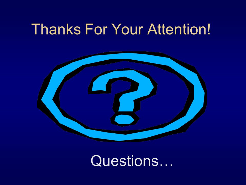 Thanks For Your Attention! Questions…