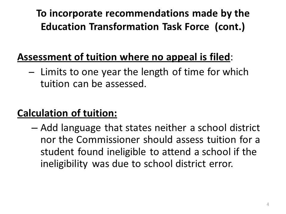 To incorporate recommendations made by the Education Transformation Task Force (cont.) Assessment of tuition where no appeal is filed: ̶Limits to one year the length of time for which tuition can be assessed.