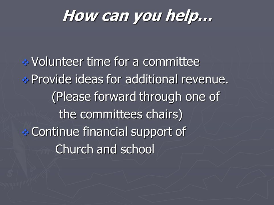 How can you help…  Volunteer time for a committee  Provide ideas for additional revenue.