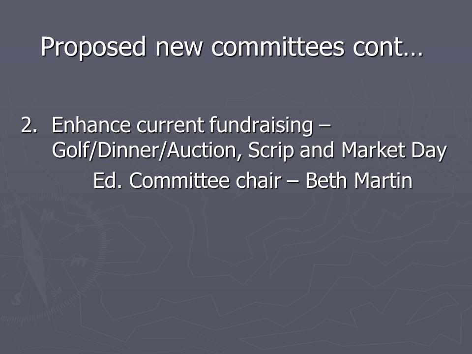 Proposed new committees cont… 3.New revenue sources – i.e.