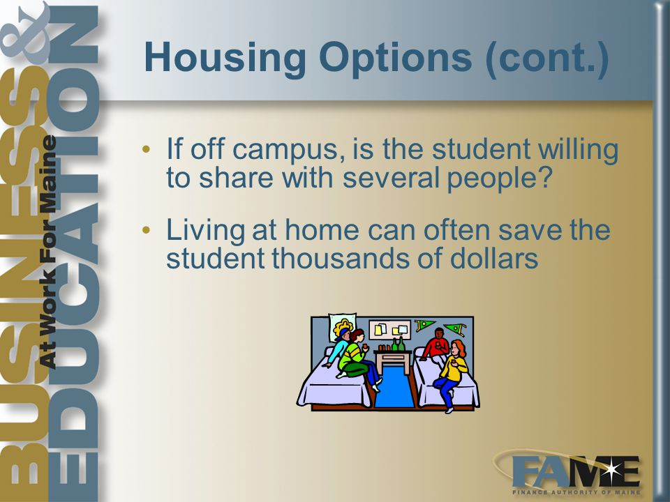 Housing Options (cont.) If off campus, is the student willing to share with several people.