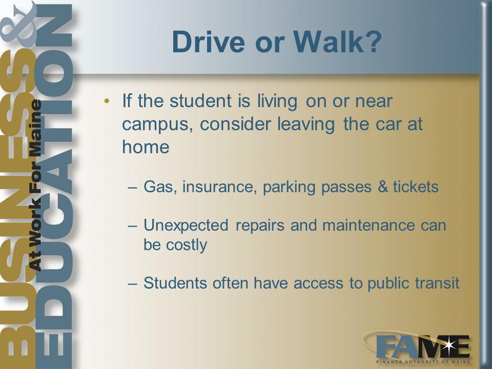 Drive or Walk.
