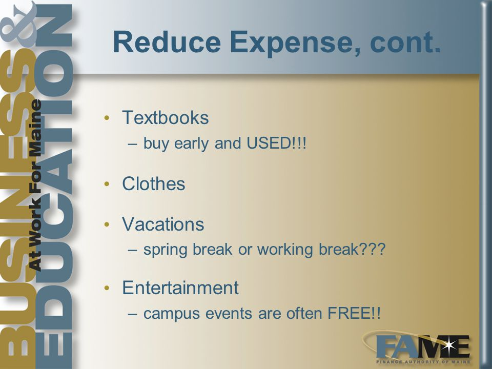 Reduce Expense, cont.Textbooks –buy early and USED!!.