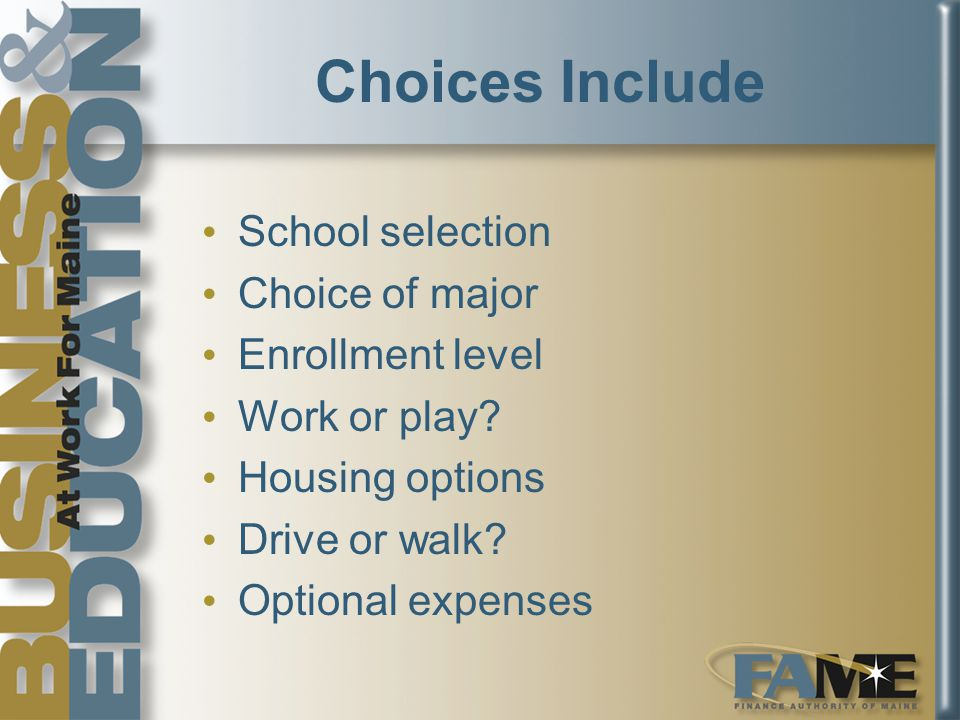 Choices Include School selection Choice of major Enrollment level Work or play.