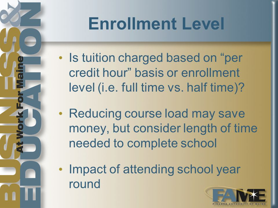 Enrollment Level Is tuition charged based on per credit hour basis or enrollment level (i.e.