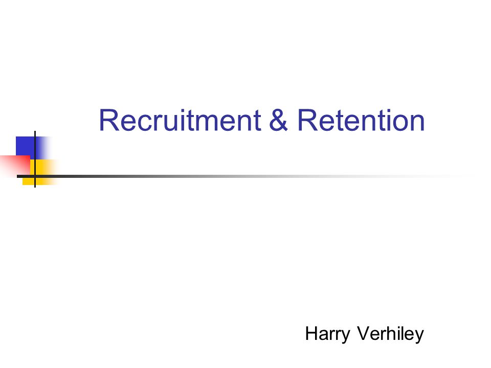 Recruitment & Retention Harry Verhiley