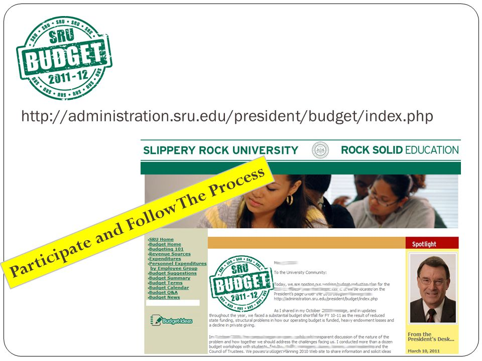 http://administration.sru.edu/president/budget/index.php Participate and Follow The Process