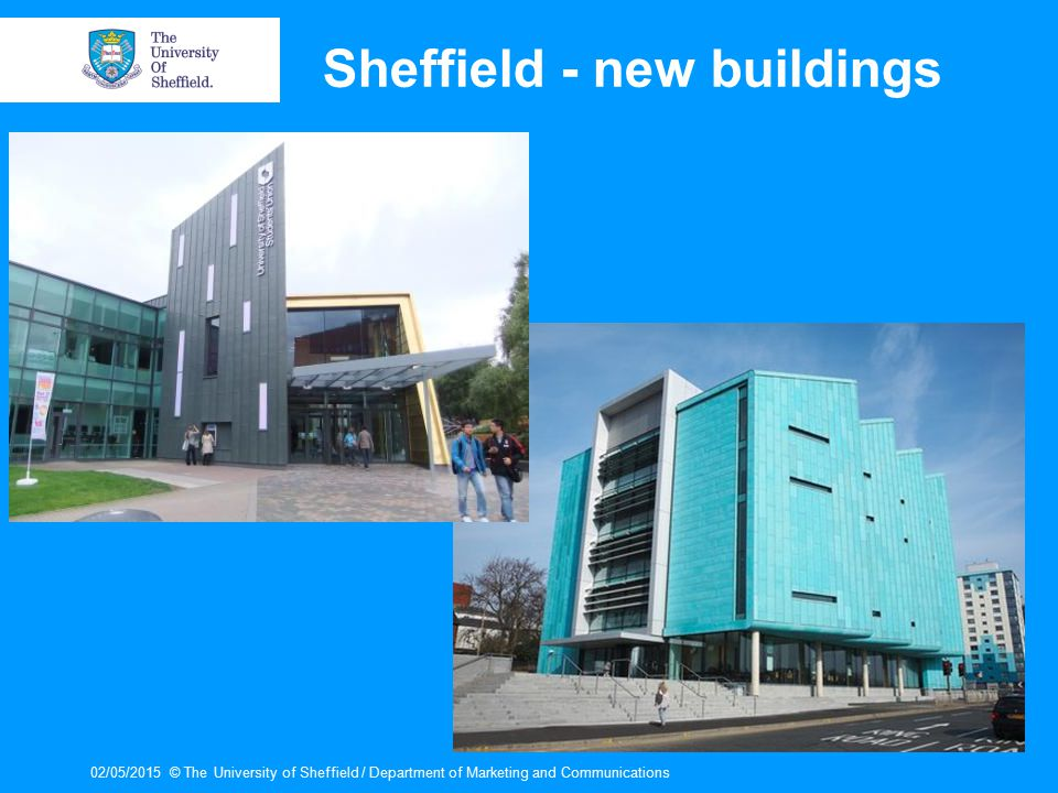 02/05/2015© The University of Sheffield / Department of Marketing and Communications Sheffield - new buildings