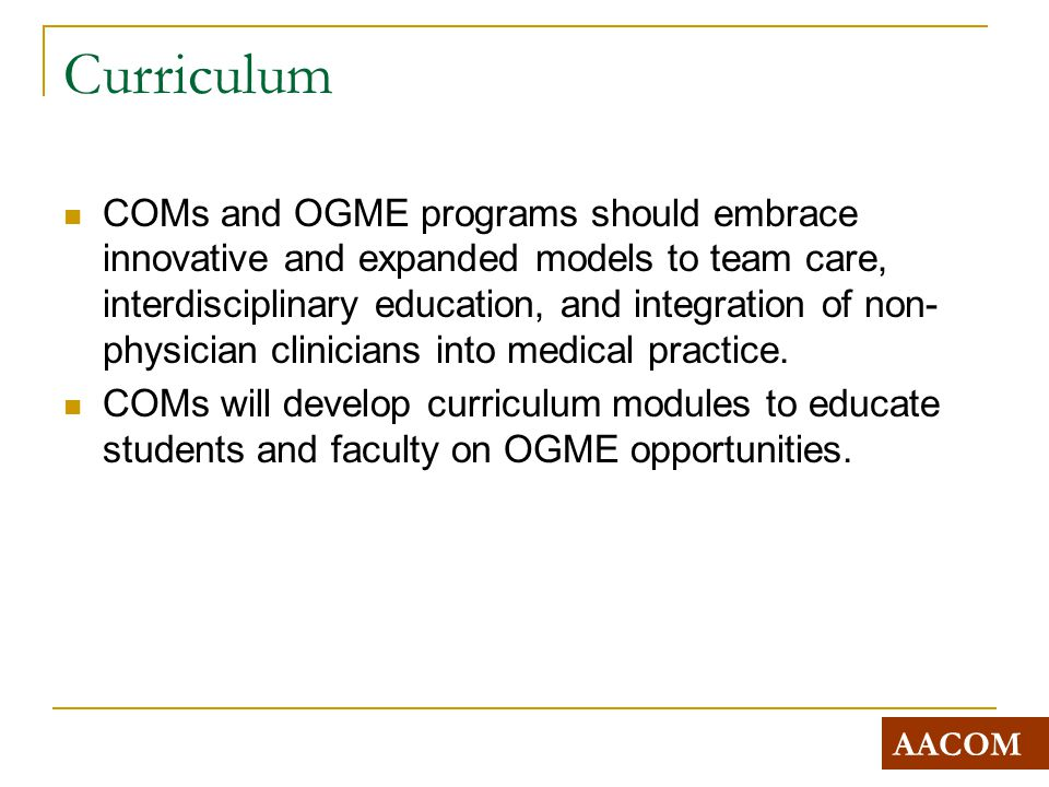 Curriculum COMs and OGME programs should embrace innovative and expanded models to team care, interdisciplinary education, and integration of non- physician clinicians into medical practice.