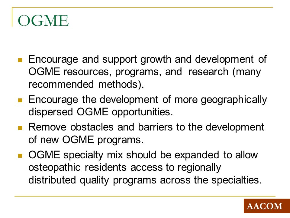 OGME Encourage and support growth and development of OGME resources, programs, and research (many recommended methods).