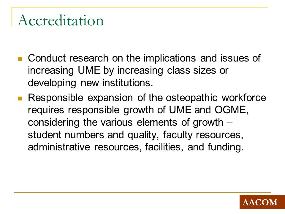 Accreditation Conduct research on the implications and issues of increasing UME by increasing class sizes or developing new institutions.