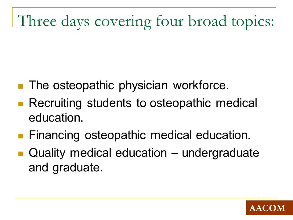 Three days covering four broad topics: The osteopathic physician workforce.