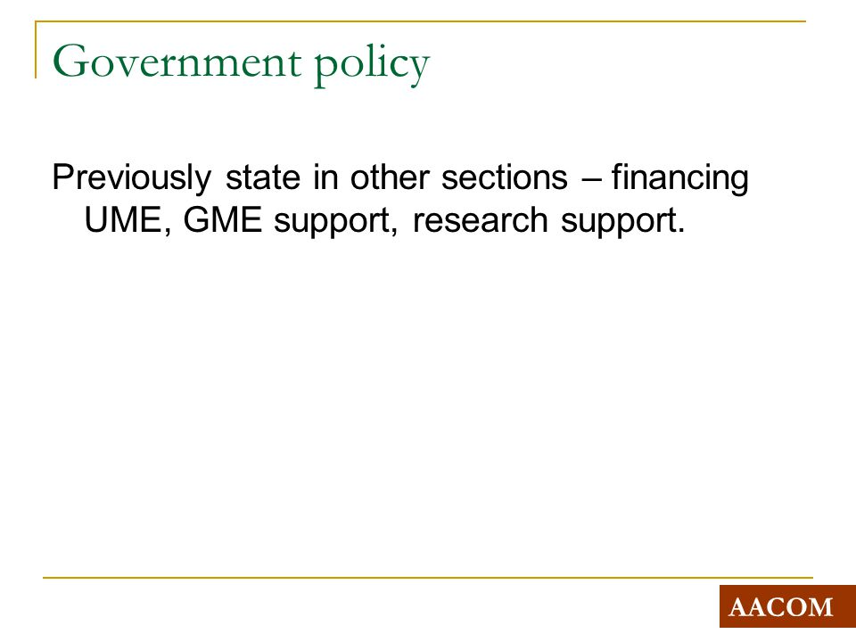 Government policy Previously state in other sections – financing UME, GME support, research support.