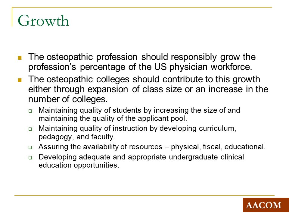 Growth The osteopathic profession should responsibly grow the profession's percentage of the US physician workforce.
