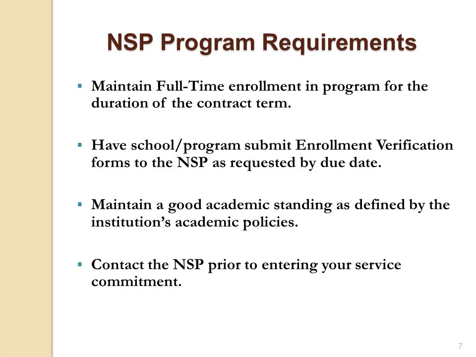 7  Maintain Full-Time enrollment in program for the duration of the contract term.