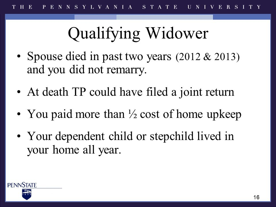 Qualifying Widower Spouse died in past two years (2012 & 2013) and you did not remarry.