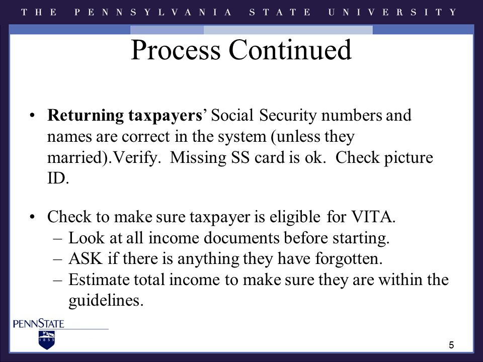 Process Continued Returning taxpayers' Social Security numbers and names are correct in the system (unless they married).Verify.