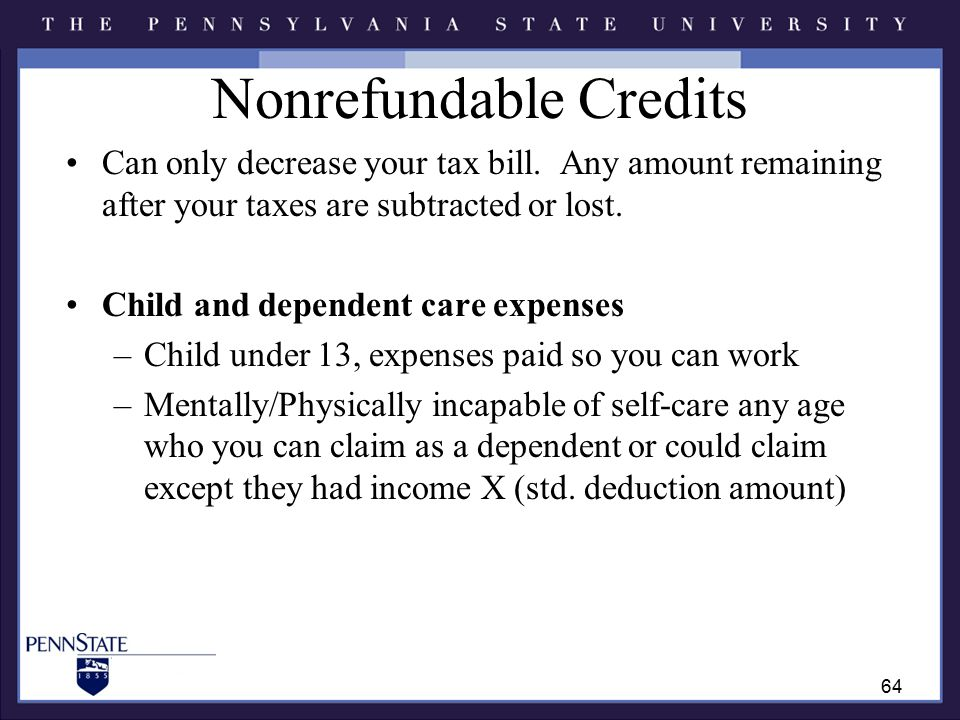Nonrefundable Credits Can only decrease your tax bill.