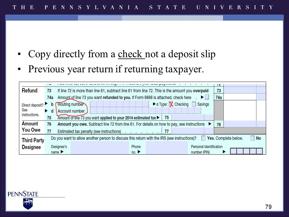 Copy directly from a check not a deposit slip Previous year return if returning taxpayer. 79