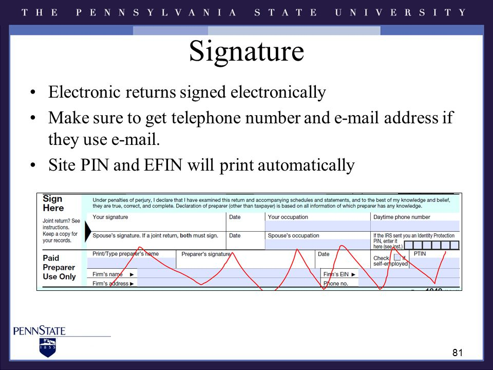 Signature Electronic returns signed electronically Make sure to get telephone number and e-mail address if they use e-mail.