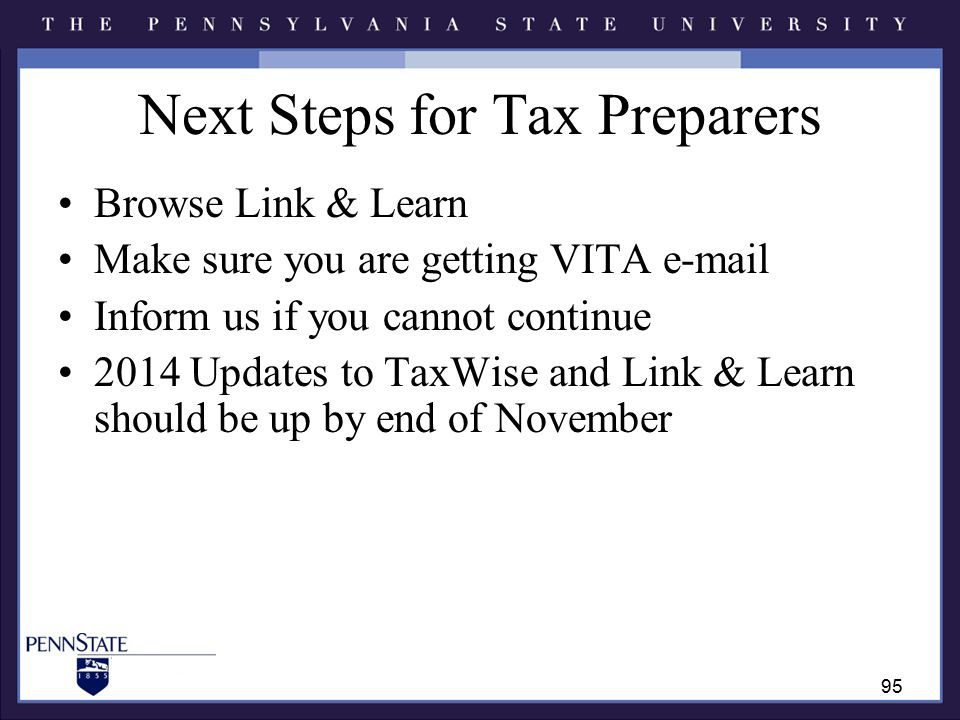 Next Steps for Tax Preparers Browse Link & Learn Make sure you are getting VITA e-mail Inform us if you cannot continue 2014 Updates to TaxWise and Link & Learn should be up by end of November 95