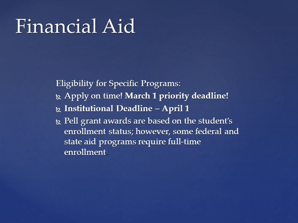Eligibility for Specific Programs:  Apply on time.