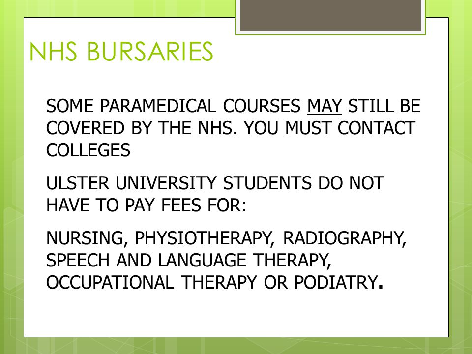NHS BURSARIES SOME PARAMEDICAL COURSES MAY STILL BE COVERED BY THE NHS.