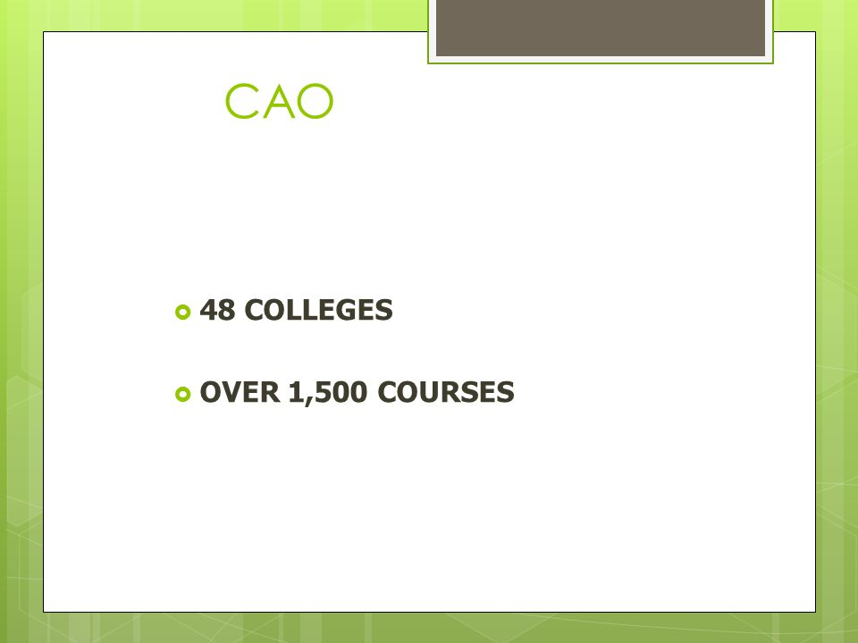 CAO  48 COLLEGES  OVER 1,500 COURSES