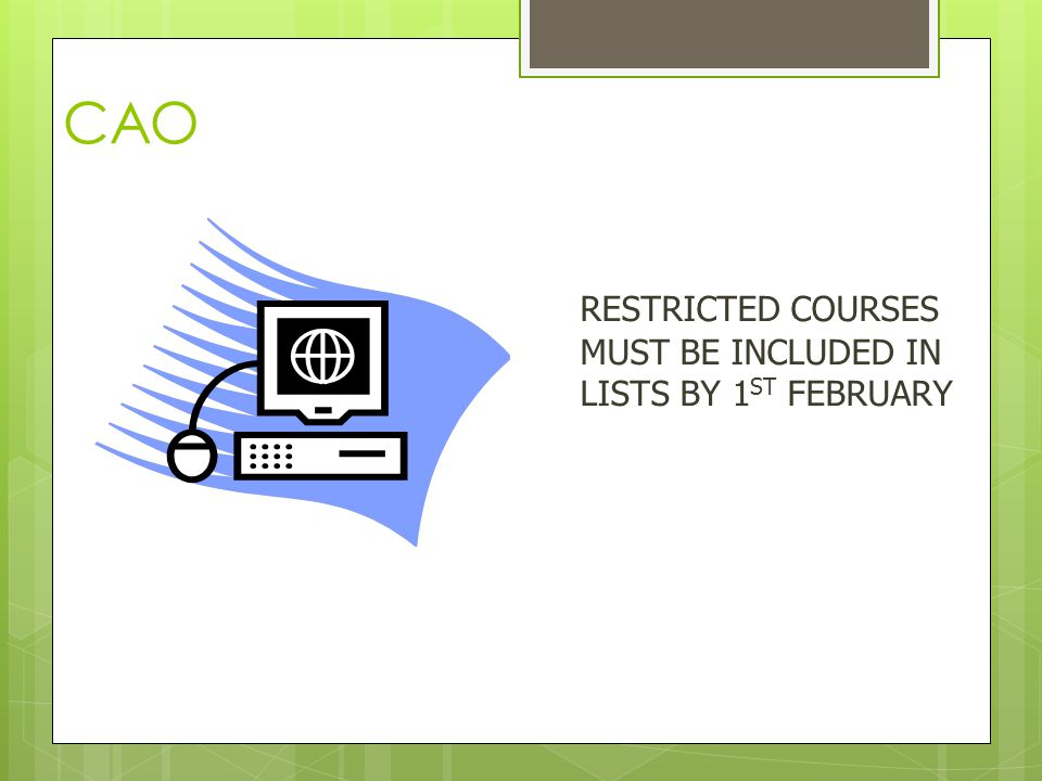 CAO RESTRICTED COURSES MUST BE INCLUDED IN LISTS BY 1 ST FEBRUARY