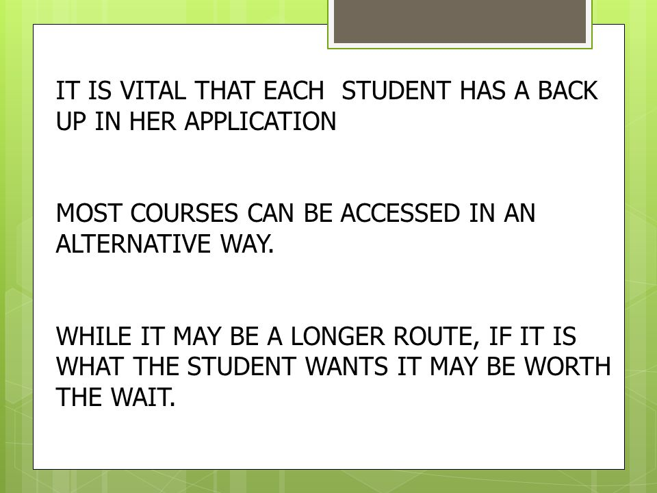 IT IS VITAL THAT EACH STUDENT HAS A BACK UP IN HER APPLICATION MOST COURSES CAN BE ACCESSED IN AN ALTERNATIVE WAY.