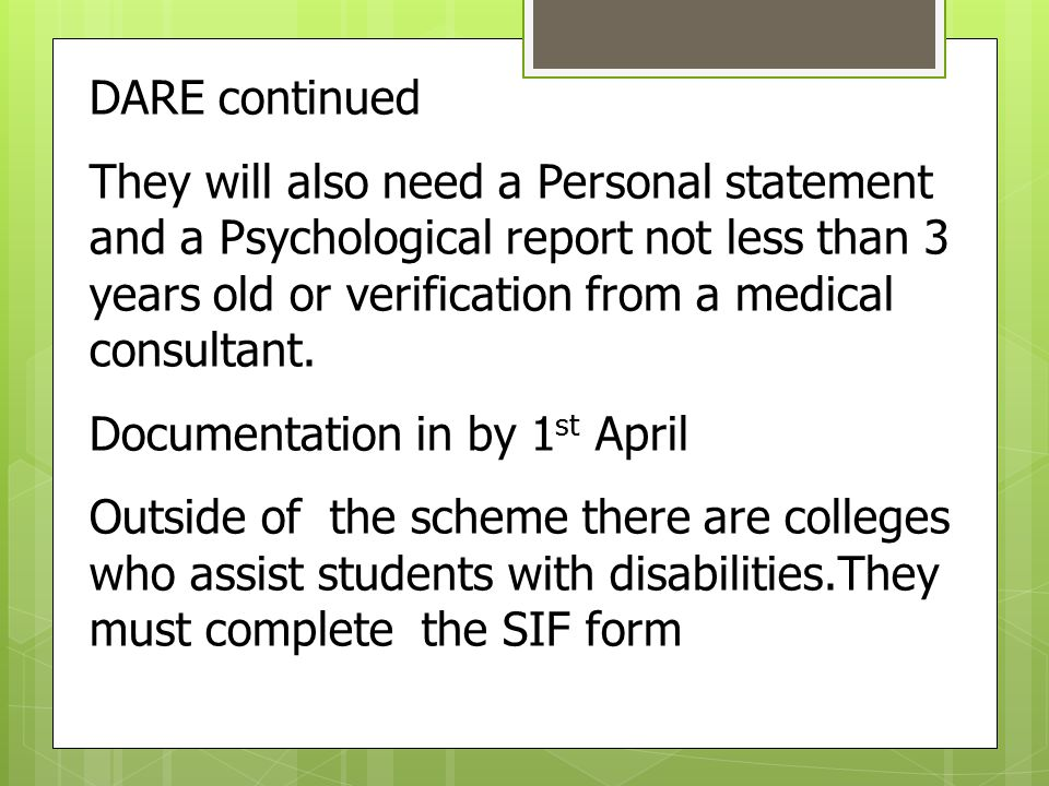 DARE continued They will also need a Personal statement and a Psychological report not less than 3 years old or verification from a medical consultant.