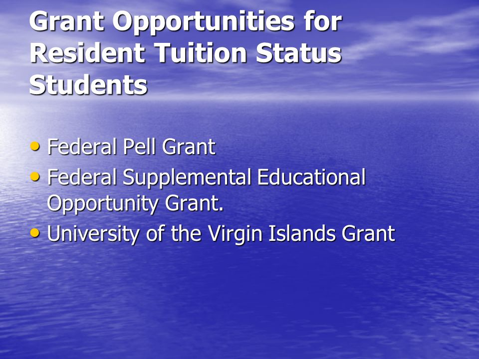 Grant Opportunities for Resident Tuition Status Students Federal Pell Grant Federal Pell Grant Federal Supplemental Educational Opportunity Grant.