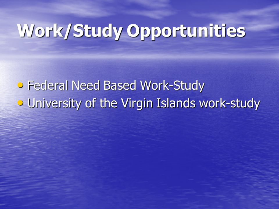 Work/Study Opportunities Federal Need Based Work-Study Federal Need Based Work-Study University of the Virgin Islands work-study University of the Virgin Islands work-study