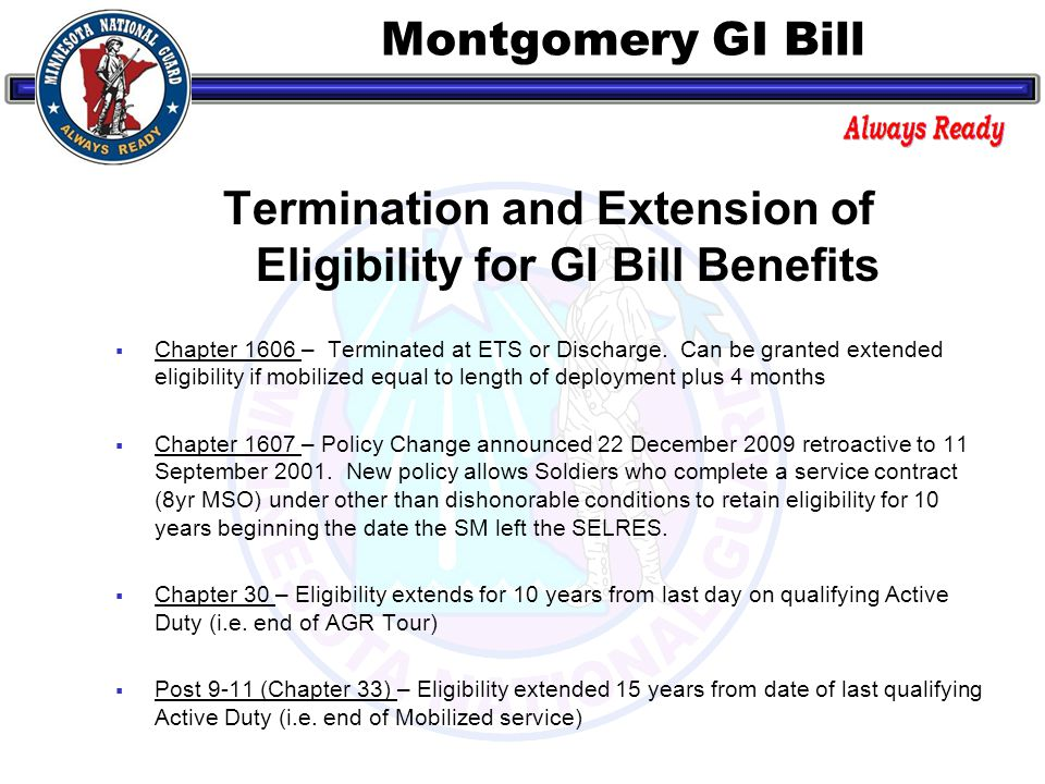 Montgomery GI Bill Termination and Extension of Eligibility for GI Bill Benefits  Chapter 1606 – Terminated at ETS or Discharge.
