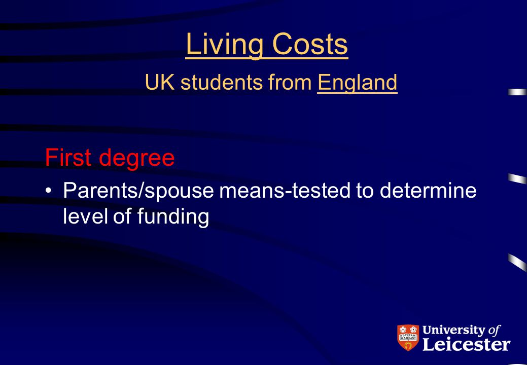 Living Costs UK students from England First degree Parents/spouse means-tested to determine level of funding