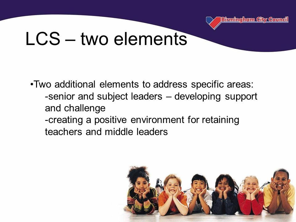 Two additional elements to address specific areas: -senior and subject leaders – developing support and challenge -creating a positive environment for retaining teachers and middle leaders LCS – two elements