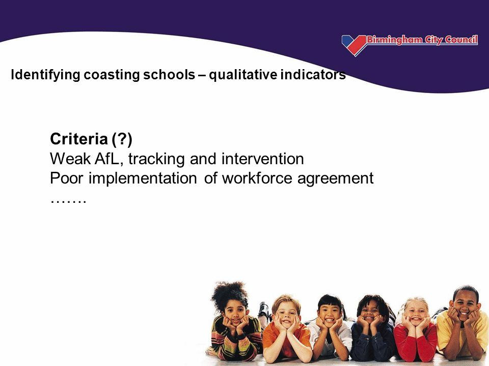 Criteria (?) Weak AfL, tracking and intervention Poor implementation of workforce agreement …….