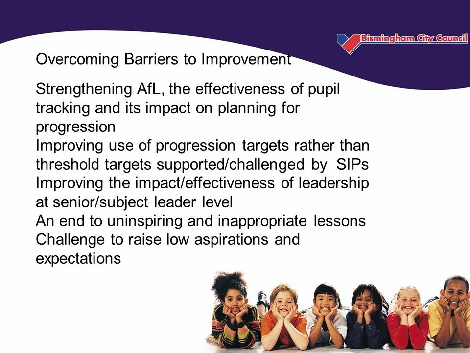 Overcoming Barriers to Improvement Strengthening AfL, the effectiveness of pupil tracking and its impact on planning for progression Improving use of