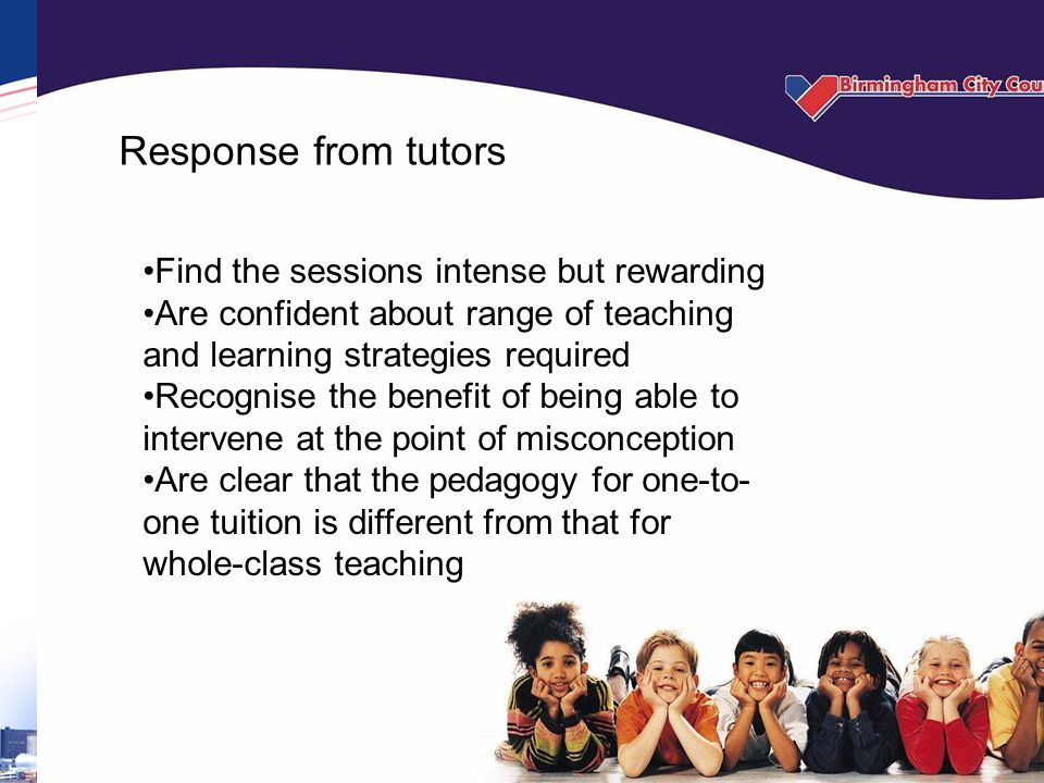 Response from tutors Find the sessions intense but rewarding Are confident about range of teaching and learning strategies required Recognise the bene