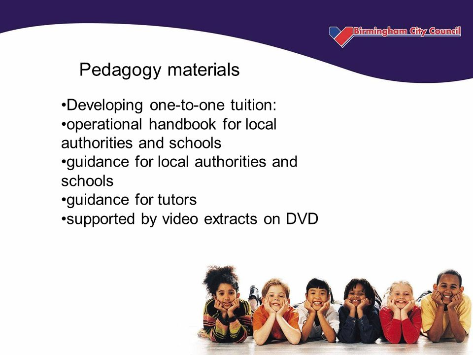 Pedagogy materials Developing one-to-one tuition: operational handbook for local authorities and schools guidance for local authorities and schools guidance for tutors supported by video extracts on DVD