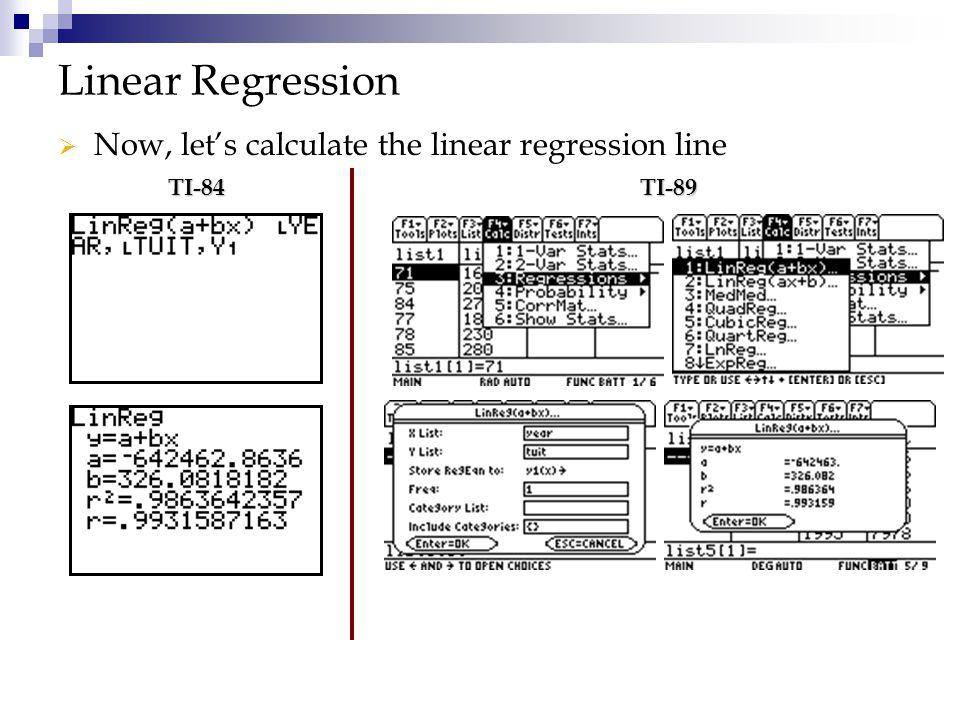  Now, let's calculate the linear regression line TI-84TI-89 Linear Regression