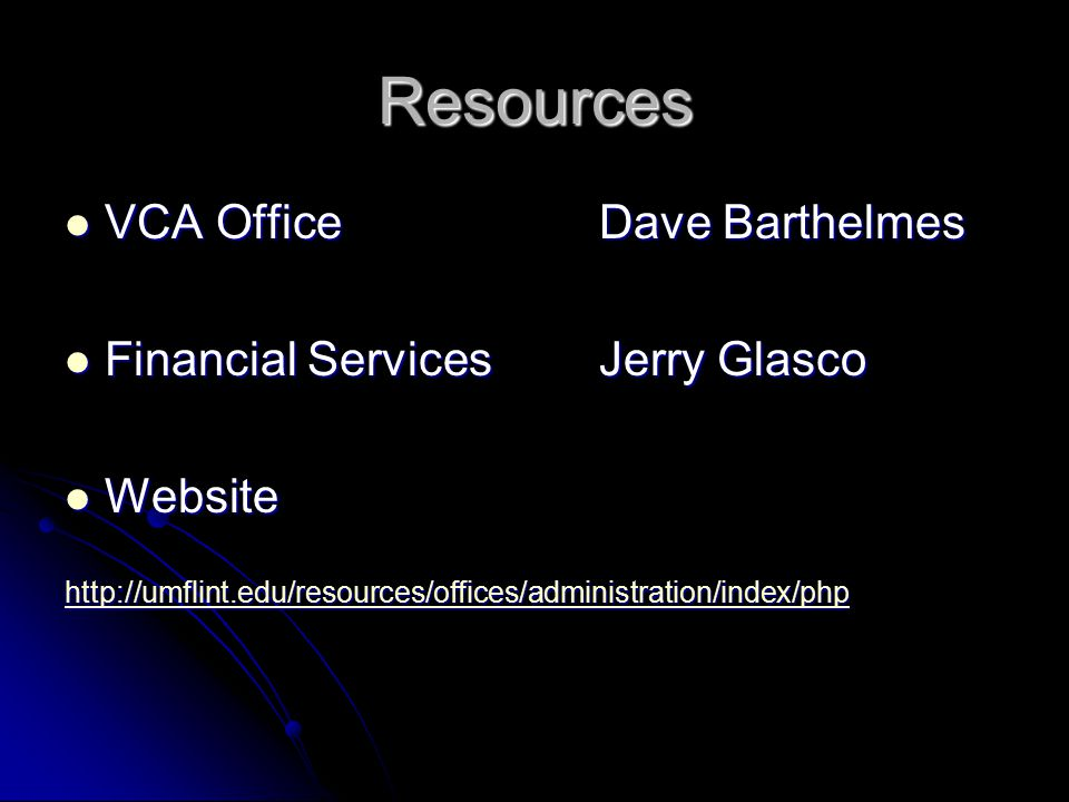 Resources VCA OfficeDave Barthelmes VCA OfficeDave Barthelmes Financial ServicesJerry Glasco Financial ServicesJerry Glasco Website Website http://umflint.edu/resources/offices/administration/index/php