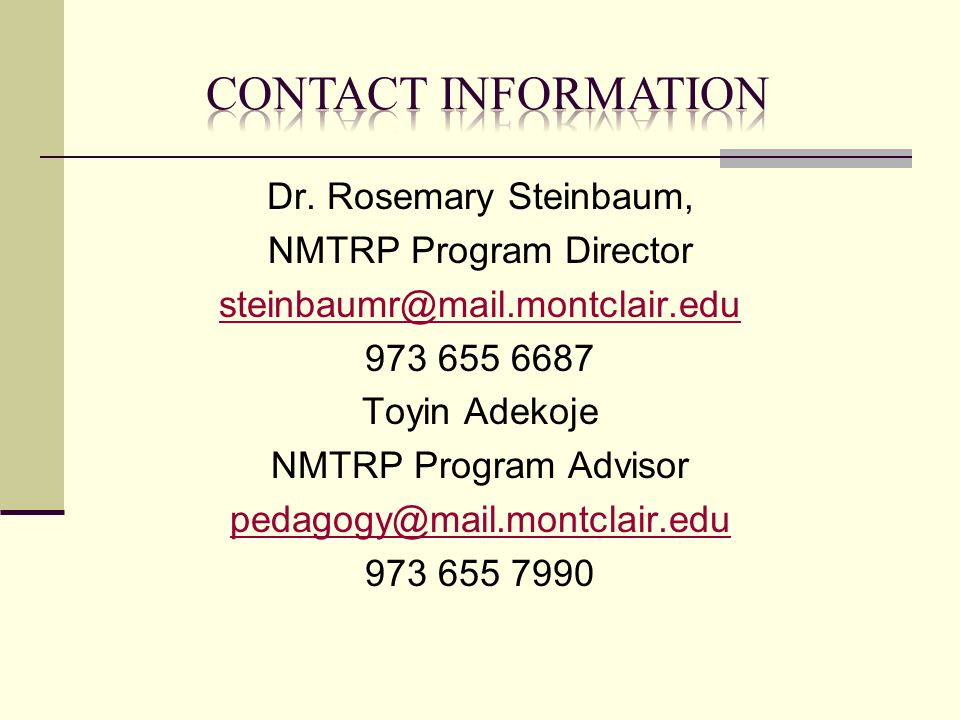 Dr. Rosemary Steinbaum, NMTRP Program Director steinbaumr@mail.montclair.edu 973 655 6687 Toyin Adekoje NMTRP Program Advisor pedagogy@mail.montclair.