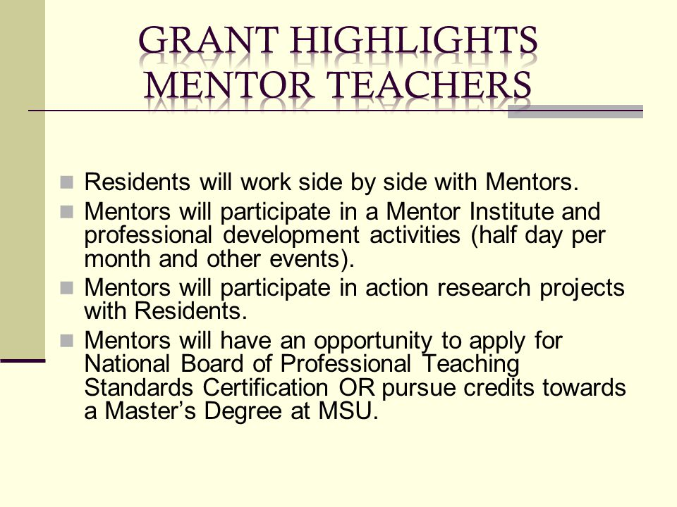 Residents will work side by side with Mentors. Mentors will participate in a Mentor Institute and professional development activities (half day per mo