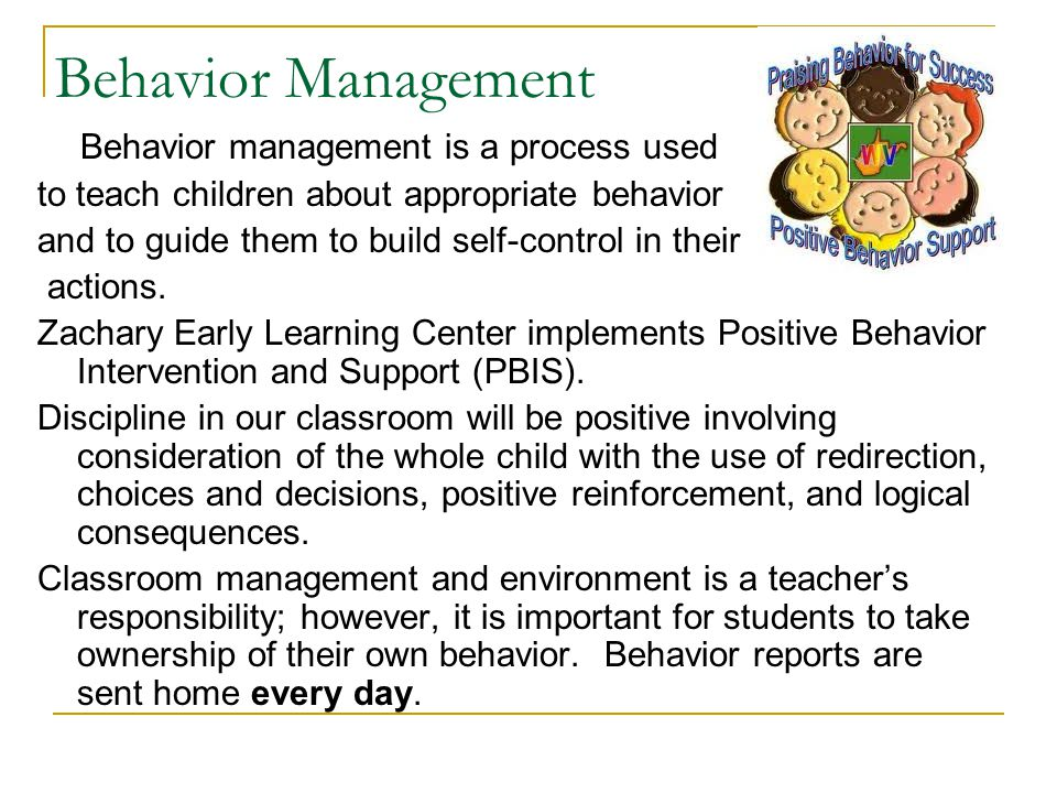 Behavior Management Behavior management is a process used to teach children about appropriate behavior and to guide them to build self-control in thei