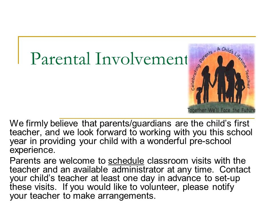 Parental Involvement We firmly believe that parents/guardians are the child's first teacher, and we look forward to working with you this school year