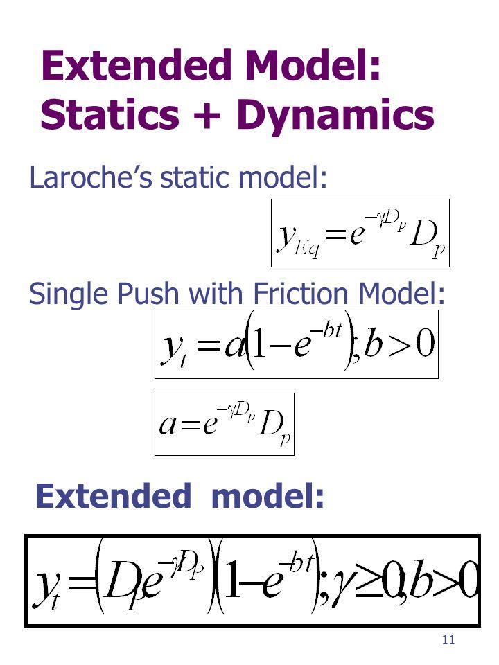 Extended Model: Statics + Dynamics Laroche's static model: 11 Single Push with Friction Model: Extended model: