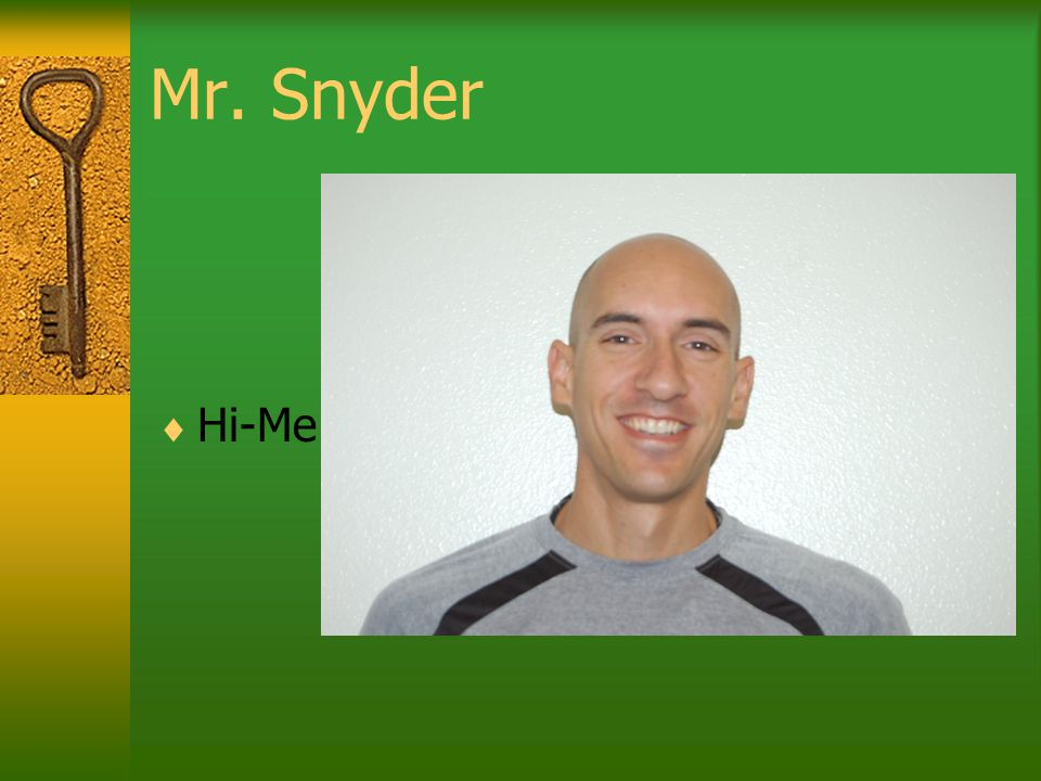 Mr. Snyder  Hi-Me