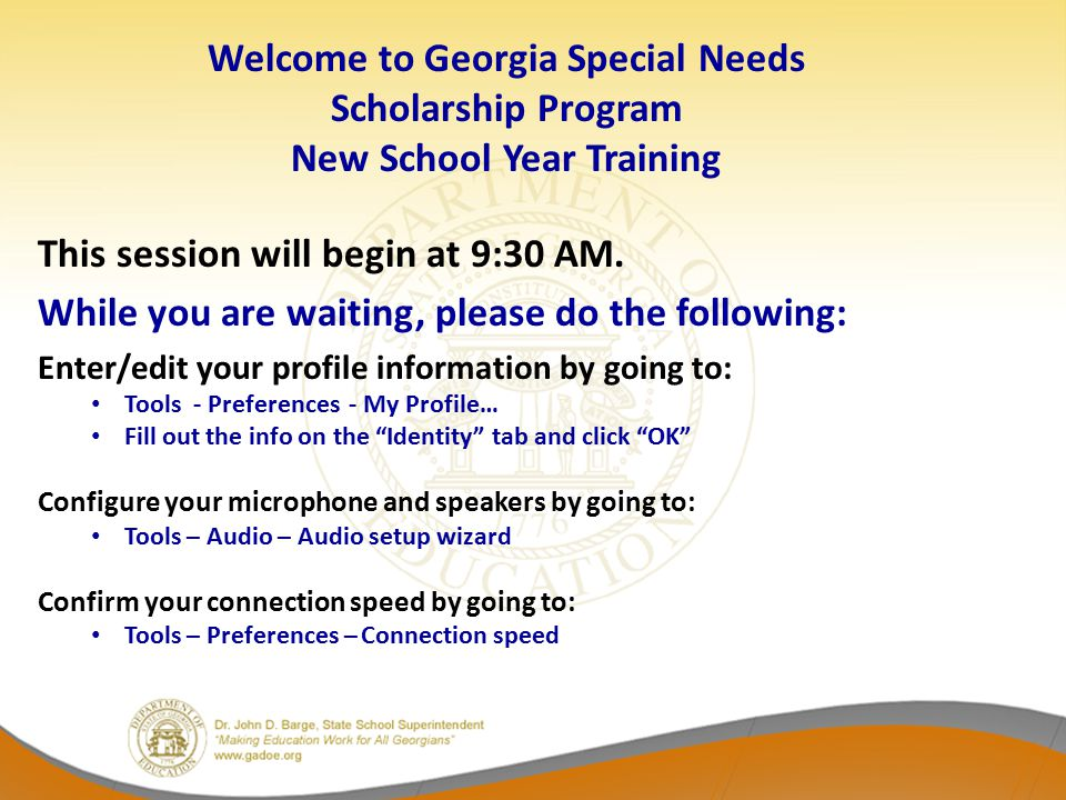 Welcome to Georgia Special Needs Scholarship Program New School Year Training This session will begin at 9:30 AM. While you are waiting, please do the